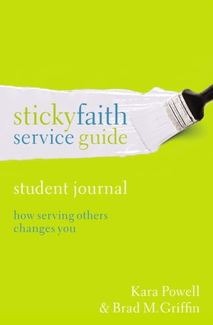 Sticky Faith Service Guide,  Student Journal How Serving Others Changes You