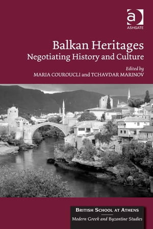 Balkan Heritages Negotiating History and Culture