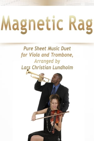 Magnetic Rag Pure Sheet Music Duet for Viola and Trombone, Arranged by Lars Christian Lundholm