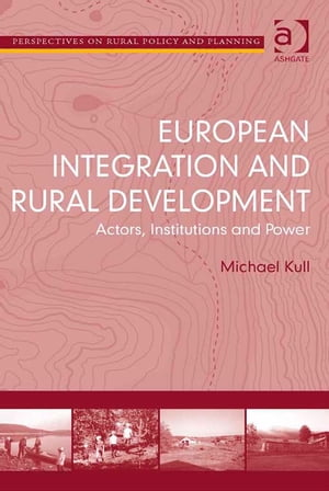 European Integration and Rural Development Actors,  Institutions and Power