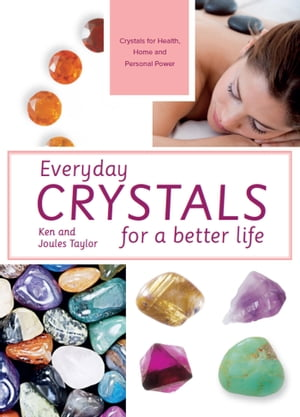 Everyday Crystals for a Better Life Crystals for health,  home and personal power