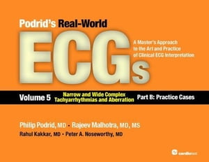 Podrid's Real-World ECGs: Volume 5, Narrow and Wide Complex Tachyarrhythmias and Aberration-Part B: Practice Cases