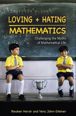 Loving and Hating Mathematics Challenging the Myths of Mathematical Life