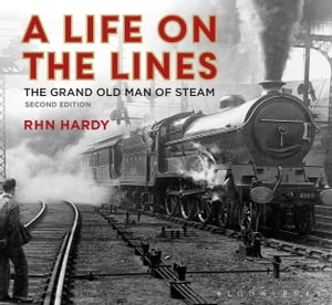 A Life on the Lines The Grand Old Man of Steam