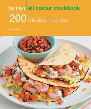 200 Mexican Dishes Hamlyn All Colour Cookbook
