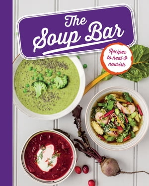 The Soup Bar Recipes to heal & nourish