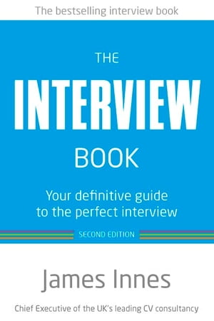 The Interview Book Your definitive guide to the perfect interview