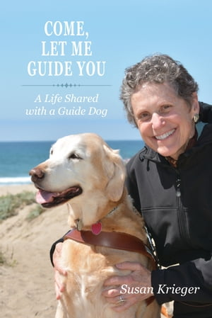 Come,  Let Me Guide You A Life Shared with a Guide Dog