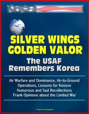 Silver Wings,  Golden Valor: The USAF Remembers Korea - Air Warfare and Dominance,  Air-to-Ground Operations,  Lessons for Kosovo,  Humorous and Sad Recol