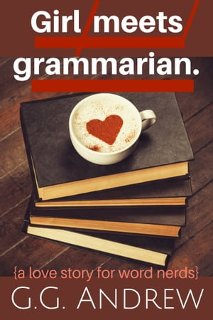 Girl Meets Grammarian: A Love Story for Word Nerds