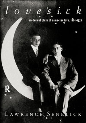 Lovesick Modernist Plays of Same-Sex Love, 1894-1925