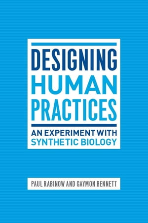 Designing Human Practices An Experiment with Synthetic Biology