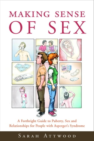 Making Sense of Sex A Forthright Guide to Puberty,  Sex and Relationships for People with Asperger's Syndrome