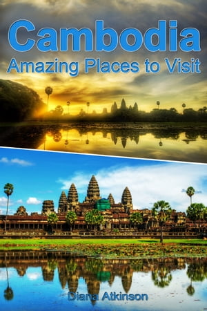 Cambodia: Amazing Places to Visit