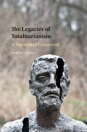 The Legacies of Totalitarianism A Theoretical Framework