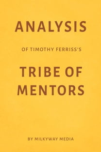 Analysis of Timothy Ferriss's Tribe of Mentors by Milkyway Media