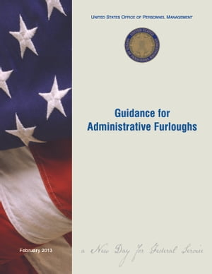 United States Office of Personnel Management (OPM): Guidance for Administrative Furloughs