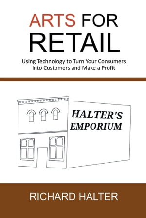 ARTS for Retail Using Technology to Turn Your Consumers into Customers and Make a Profit