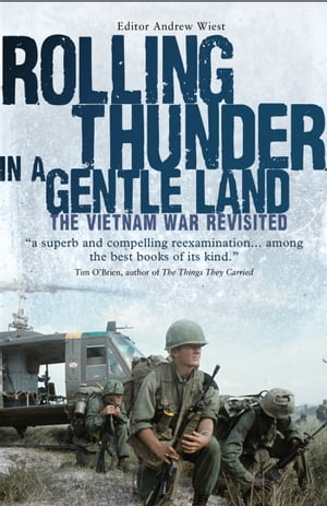 Rolling Thunder in a Gentle Land The Vietnam War Revisited