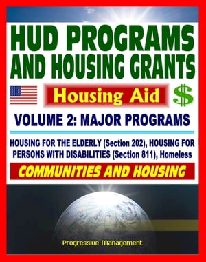 21st Century Essential Guide to HUD Programs and Housing Grants ? Volume Two,  Major Programs,  Housing for the Elderly (Section 202) and Disabled (Sect