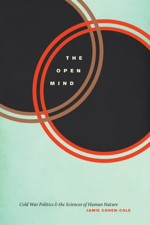 The Open Mind Cold War Politics and the Sciences of Human Nature