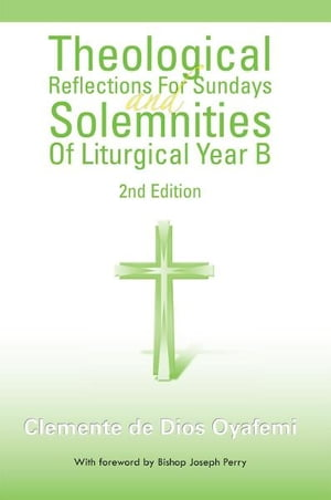 Theological Reflections For Sundays and Solemnities Of Liturgical Year B 2nd Edition