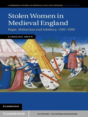 Stolen Women in Medieval England Rape,  Abduction,  and Adultery,  1100?1500