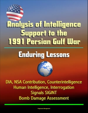 Analysis of Intelligence Support to the 1991 Persian Gulf War: Enduring Lessons - DIA,  NSA Contribution,  Counterintelligence,  Human Intelligence,  Inte