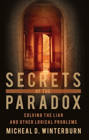 Secrets of the Paradox Solving the Liar and other logical problems