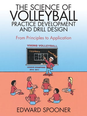 The Science of Volleyball Practice Development and Drill Design From Principles to Application