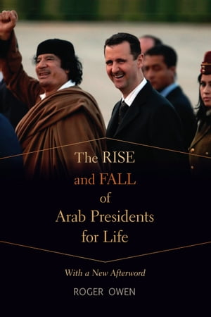 The Rise and Fall of Arab Presidents for Life With a New Afterword