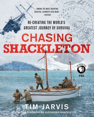 Chasing Shackleton: Re-creating the World's Greatest Journey of Survival