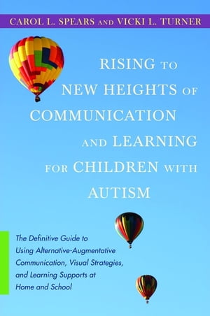 Rising to New Heights of Communication and Learning for Children with Autism The Definitive Guide to Using Alternative-Augmentative Communication,  Vis