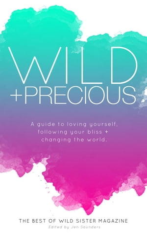 Wild And Precious: A Guide To Loving Yourself,  Following Your Bliss And Changing The World.