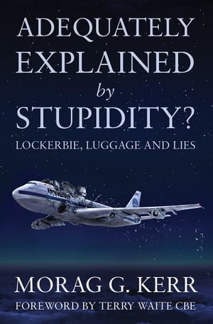 Adequately Explained by Stupidity? Lockerbie,  Luggage and Lies