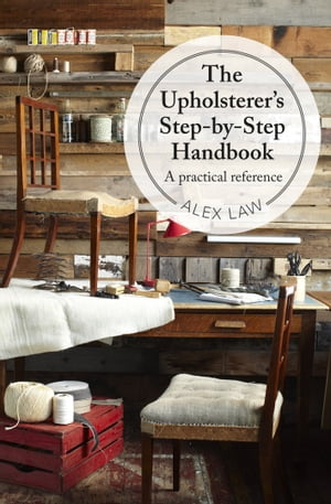 The Upholsterer's Step-by-Step Handbook A practical reference
