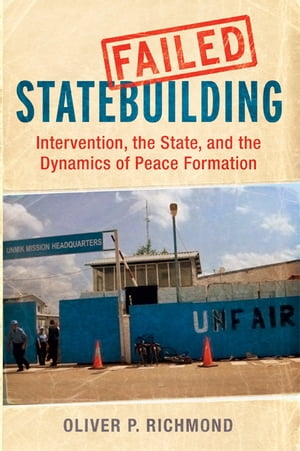 Failed Statebuilding Intervention,  the State,  and the Dynamics of Peace Formation
