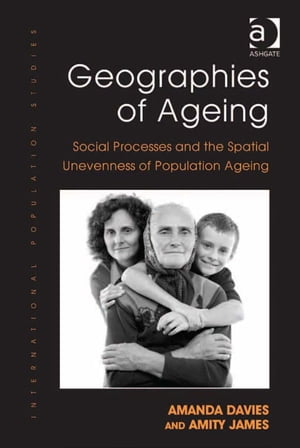Geographies of Ageing Social Processes and the Spatial Unevenness of Population Ageing