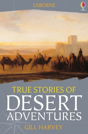 True Stories of Desert Adventures: Usborne True Stories