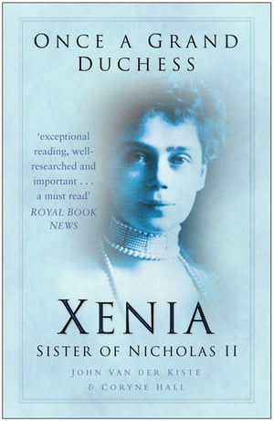 Once a Grand Duchess Xenia,  Sister of Nicholas II