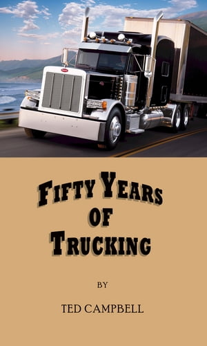 Trucker Tales,  Fifty Years of Trucking From Flathead Ford to Long Nose Peterbilt