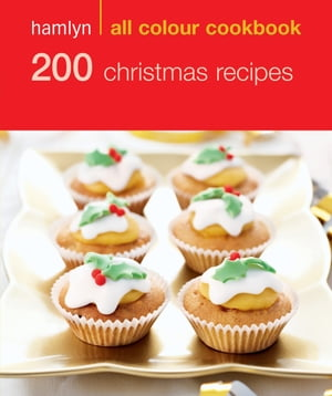 200 Christmas Recipes Hamlyn All Colour Cookbook