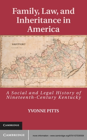 Family,  Law,  and Inheritance in America A Social and Legal History of Nineteenth-Century Kentucky