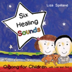 Six Healing Sounds with Lisa and Ted Qigong for Children