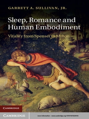 Sleep,  Romance and Human Embodiment Vitality from Spenser to Milton