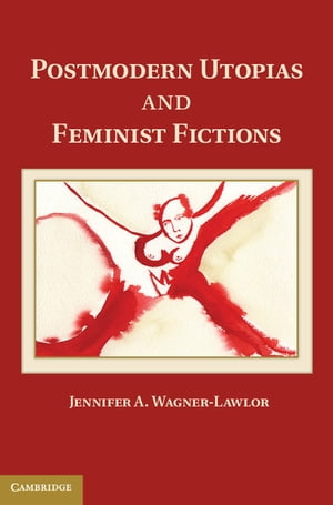 Postmodern Utopias and Feminist Fictions