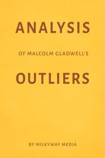 Analysis of Malcolm Gladwell's Outliers by Milkyway Media
