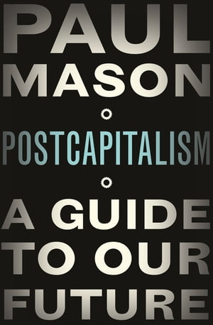 PostCapitalism A Guide to Our Future