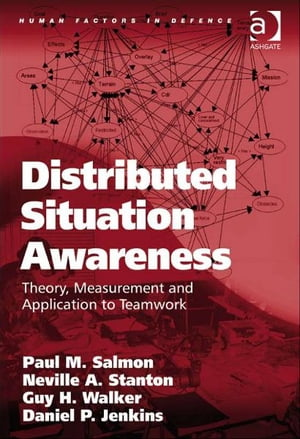 Distributed Situation Awareness Theory,  Measurement and Application to Teamwork