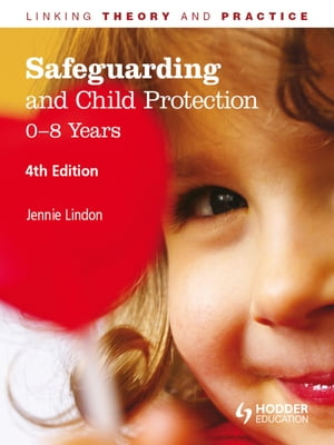 Safeguarding and Child Protection: 0-8 Years,  4th Edition Linking Theory and Practice